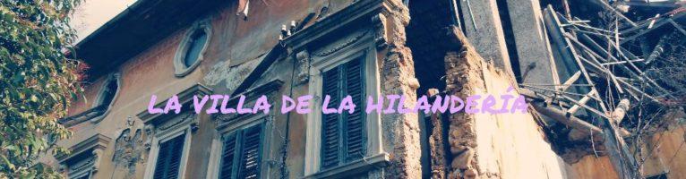 LA VILLA DE LA HILANDERìA: HERMOSA Y PELIGROSA