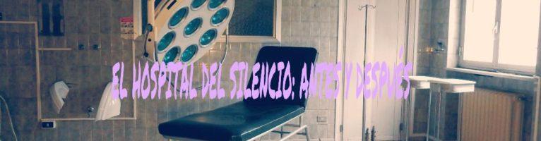 EL HOSPITAL DEL SILENCIO: ANTÉS Y DESPUÉS