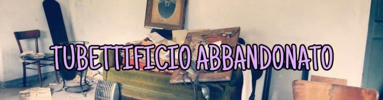 TUBETTIFICIO ABBANDONATO